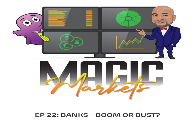 PODCAST: Magic Markets Ep22: Banks - Boom or Bust?